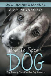 How to Speak Dog - Amy Morford (ISBN: 9781634284929)