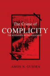 The Crime of Complicity: The Bystander in the Holocaust (ISBN: 9781634257312)