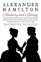Alexander Hamilton: Adultery and Apology: Observations on Certain Documents in the History of the United States for the Year 1796 (ISBN: 9781631581670)