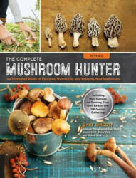 Complete Mushroom Hunter, Revised - Gary Lincoff (ISBN: 9781631593017)