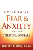 Overcoming Fear and Anxiety Through Spiritual Warfare (ISBN: 9781629990972)