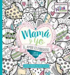 Mama y Yo: El Amor Es Poderoso / Mommy and Me: Love Is Powerful: Coloring Book (ISBN: 9781629990347)