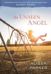 An Unseen Angel: A Mother's Story of Faith, Hope, and Healing After Sandy Hook (ISBN: 9781629722795)