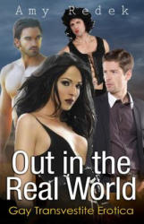 Out in the Real World: Gay Transvestite Erotica - Amy Redek (ISBN: 9781627618137)