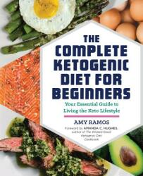 The Complete Ketogenic Diet for Beginners: Your Essential Guide to Living the Keto Lifestyle (ISBN: 9781623158088)