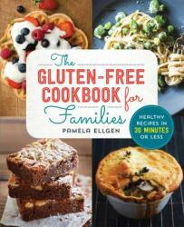 The Gluten Free Cookbook for Families: Healthy Recipes in 30 Minutes or Less (ISBN: 9781623157845)