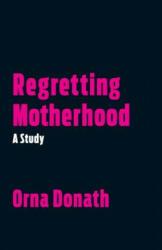 Regretting Motherhood - A Study (ISBN: 9781623171377)