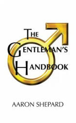 The Gentleman's Handbook: A Guide to Exemplary Behavior, or Rules of Life and Love for Men Who Care (ISBN: 9781620355084)