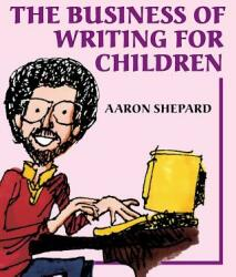 The Business of Writing for Children: An Award-Winning Author's Tips on Writing Children's Books and Publishing Them, or How to Write, Publish, and Pr (ISBN: 9781620355015)
