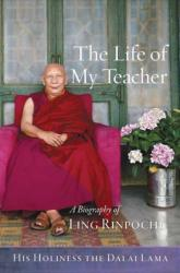 Life of My Teacher - A Biography of Ling Rinpoche (ISBN: 9781614293323)