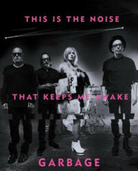 This Is The Noise That Keeps Me Awake - Garbage (ISBN: 9781617755507)
