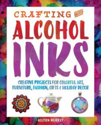 Crafting with Alcohol Inks (ISBN: 9781612436449)