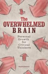 Overwhelmed Brain - Personal Growth for Critical Thinkers (ISBN: 9781612436395)