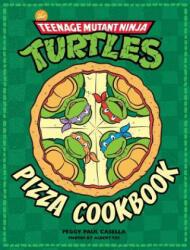 The Teenage Mutant Ninja Turtles Pizza Cookbook - Peggy Paul Casella, Albert Yee (ISBN: 9781608878314)