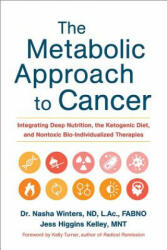 Metabolic Approach to Cancer - Nasha Winters, Jess Higgins Kelley, Kelly Turner (ISBN: 9781603586863)