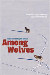 Among Wolves: Gordon Haber's Insights Into Alaska's Most Misunderstood Animal (ISBN: 9781602232181)