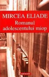 Romanul adolescentului miop - Mircea Eliade (ISBN: 9789737769916)