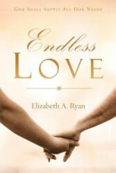 Endless Love - Elizabeth, A. Ryan (ISBN: 9781602669369)