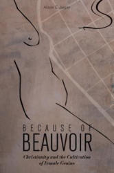 Because of Beauvoir - Christianity and the Cultivation of Female Genius (ISBN: 9781602583214)