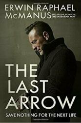 Last Arrow - Save Nothing for the Next Life (ISBN: 9781601429537)