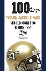100 Things Yellow Jackets Fans Should Know & Do Before They Die (ISBN: 9781600785740)