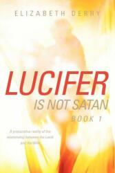Lucifer Is Not Satan Book 1 (ISBN: 9781600348488)