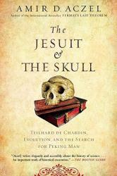 The Jesuit and the Skull: Teilhard de Chardin, Evolution, and the Search for Peking Man (ISBN: 9781594483356)