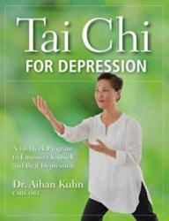 Tai Chi for Depression - A 10-Week Program to Empower Yourself and Beat Depression (ISBN: 9781594395208)