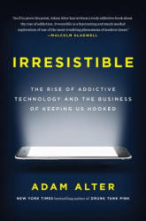 Irresistible: The Rise of Addictive Technology and the Business of Keeping Us Hooked (ISBN: 9781594206641)