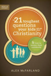 The 21 Toughest Questions Your Kids Will Ask about Christianity: & How to Answer Them Confidently (ISBN: 9781589976788)