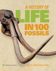 A History of Life in 100 Fossils - Paul D. Taylor, Aaron O'dea (ISBN: 9781588344823)