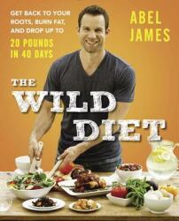 Wild Diet - Abel James (ISBN: 9781583335734)