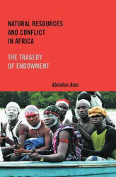 Natural Resources and Conflict in Africa - The Tragedy of Endowment (ISBN: 9781580465427)
