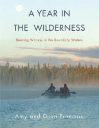 A Year in the Wilderness: Bearing Witness in the Boundary Waters (ISBN: 9781571313669)
