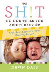 The Sh! t No One Tells You about Baby #2: A Guide to Surviving Your Growing Family (ISBN: 9781580056311)