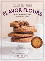 Gluten-Free Flavor Flours - A New Way to Bake with Non-Wheat Flours (ISBN: 9781579658069)