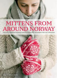Mittens from Around Norway: Over 40 Traditional Knitting Patterns Inspired by Folk-Art Collections (ISBN: 9781570768224)