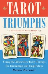 Tarot Triumphs - Using the Marseilles Tarot Trumps for Divination and Inspiration (ISBN: 9781578636044)