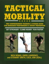 Tactical Mobility - The Comprehensive Training & Fitness Guide for Increased Performance & Injury Prevention (ISBN: 9781578266685)