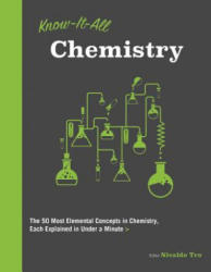 Know It All Chemistry: The 50 Most Elemental Concepts in Chemistry, Each Explained in Under a Minute (ISBN: 9781577151517)