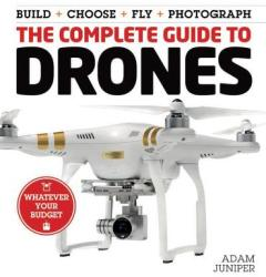 The Complete Guide to Drones: Whatever Your Budget - Build + Choose + Fly + Photograph (ISBN: 9781577151326)