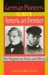 German Pioneers on the American Frontier - Reichstein, Andreas (ISBN: 9781574411348)