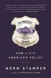 To Protect and Serve - How to Fix America's Police (ISBN: 9781568585406)