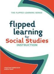 Flipped Learning for Social Studies Instruction (ISBN: 9781564843616)