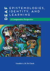 Deaf Epistemologies, Identity, and Learning - A Comparative Perspective (ISBN: 9781563686702)