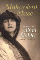Malevolent Muse: The Life of Alma Mahler (ISBN: 9781555537890)