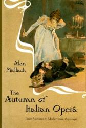 The Autumn of Italian Opera: From Verismo to Modernism, 1890-1915 (ISBN: 9781555536831)