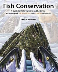 Fish Conservation - A Guide to Understanding and Restoring Global Aquatic Biodiversity and Fishery Resources (ISBN: 9781559635967)