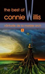 Vanturile de la Marble Arch. The best of Connie Willis (2011)