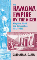 Bamana Empire by the Niger - Kingdom, Jihad and Colonization 1712-1920 (ISBN: 9781558766068)